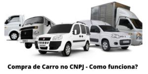 Comprar Veículo pelo CNPJ – Como funciona e quais as vantagens?